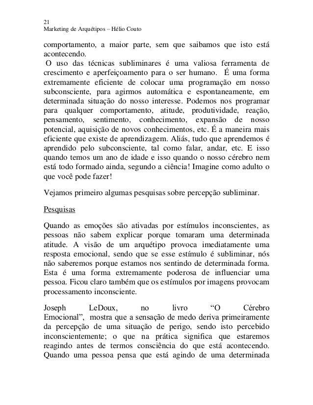 21 Marketing de Arquétipos – Hélio Couto comportamento, a maior parte, sem que saibamos que isto está acontecendo. O uso d...