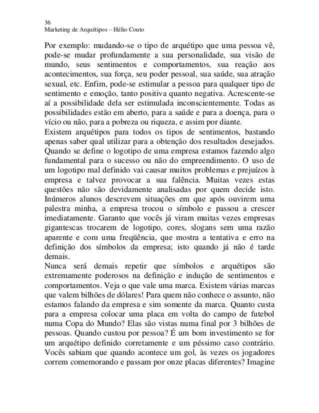 36 Marketing de Arquétipos – Hélio Couto Por exemplo: mudando-se o tipo de arquétipo que uma pessoa vê, pode-se mudar prof...