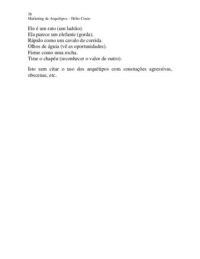 38 Marketing de Arquétipos – Hélio Couto Ele é um rato (um ladrão). Ela parece um elefante (gorda). Rápido como um cavalo ...