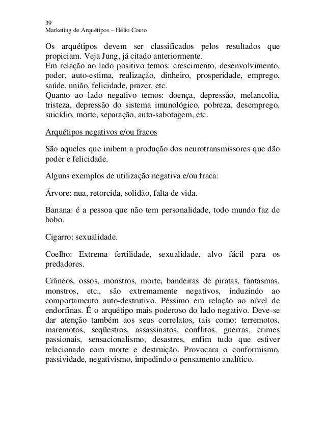 39 Marketing de Arquétipos – Hélio Couto Os arquétipos devem ser classificados pelos resultados que propiciam. Veja Jung, ...