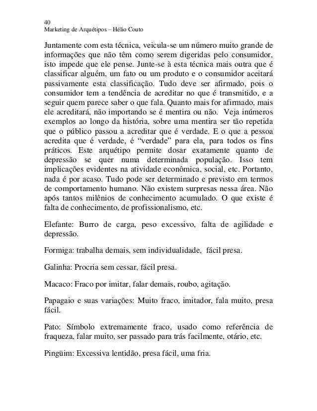 40 Marketing de Arquétipos – Hélio Couto Juntamente com esta técnica, veicula-se um número muito grande de informações que...