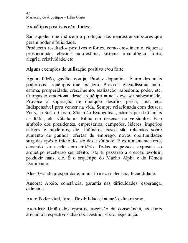 42 Marketing de Arquétipos – Hélio Couto Arquétipos positivos e/ou fortes: São aqueles que induzem a produção dos neurostr...