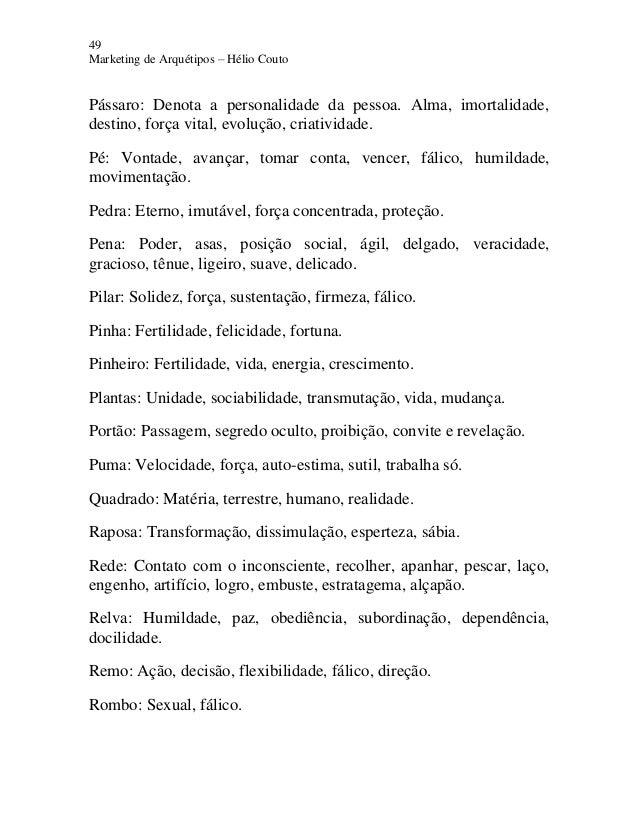49 Marketing de Arquétipos – Hélio Couto Pássaro: Denota a personalidade da pessoa. Alma, imortalidade, destino, força vit...