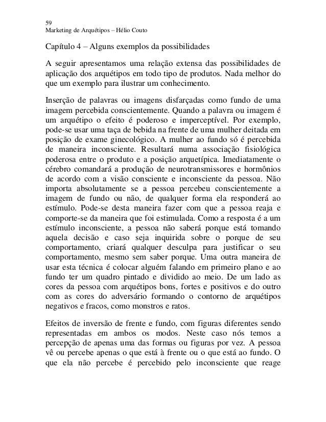 59 Marketing de Arquétipos – Hélio Couto Capítulo 4 – Alguns exemplos da possibilidades A seguir apresentamos uma relação ...