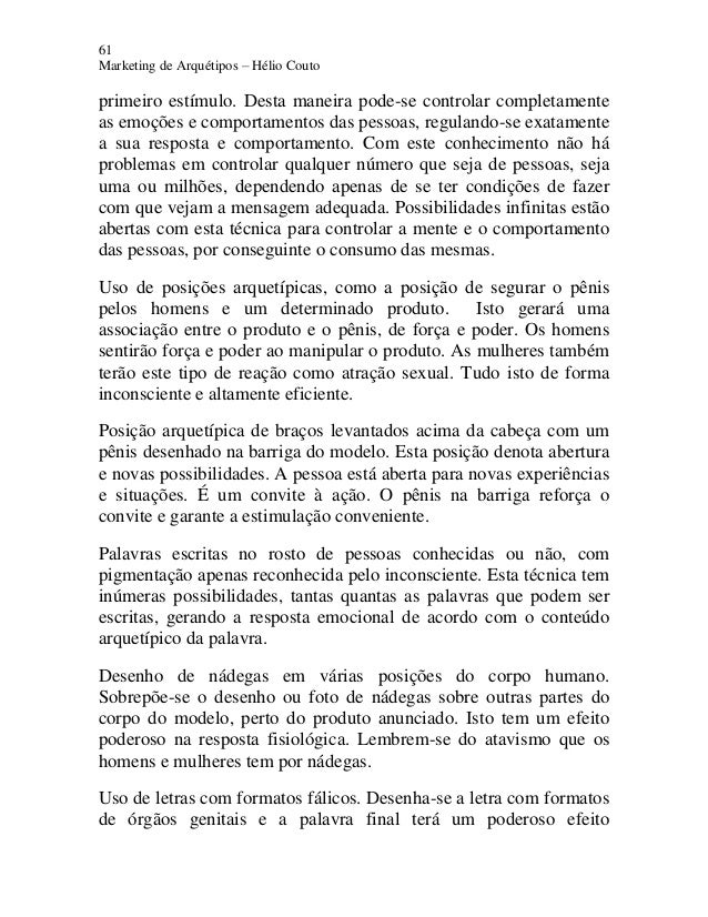 61 Marketing de Arquétipos – Hélio Couto primeiro estímulo. Desta maneira pode-se controlar completamente as emoções e com...
