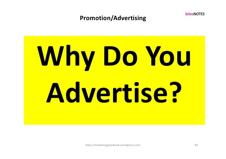 Promotion/Advertising     Why Do You Advertise?    http://marketingplanbook.wordpress.com   82
