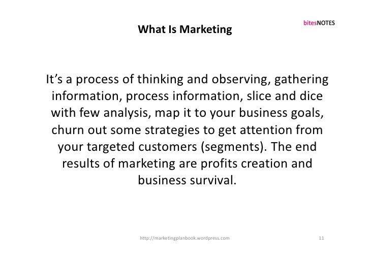 What Is Marketing    It's a process of thinking and observing, gathering  information, process information, slice and dice...