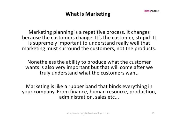 What Is Marketing     Marketing planning is a repetitive process. It changes because the customers change. It's the custom...