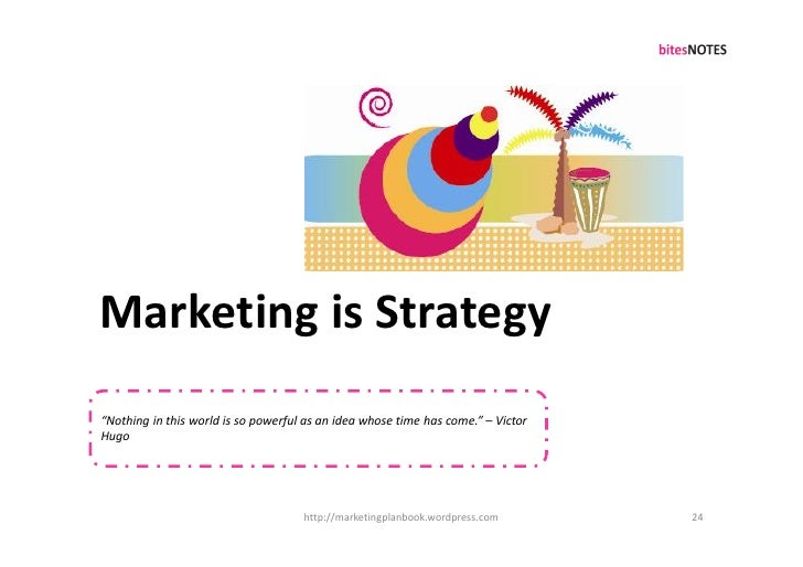 """Marketing is Strategy """"Nothing in this world is so powerful as an idea whose time has come."""" – Victor Hugo                ..."""