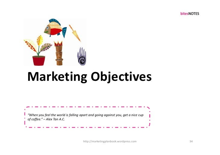 """Marketing Objectives  """"When you feel the world is falling apart and going against you, get a nice cup of coffee."""" – Alex T..."""