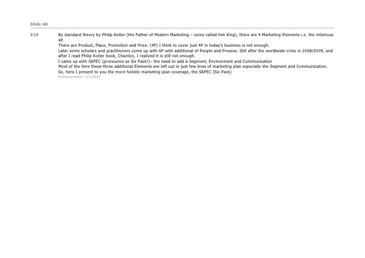 Slide 40  E10        By standard theory by Philip Kotler (the Father of Modern Marketing – some called him King), there ar...