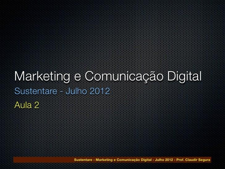 Marketing e Comunicação DigitalSustentare - Julho 2012Aula 2              Sustentare - Marketing e Comunicação Digital - J...
