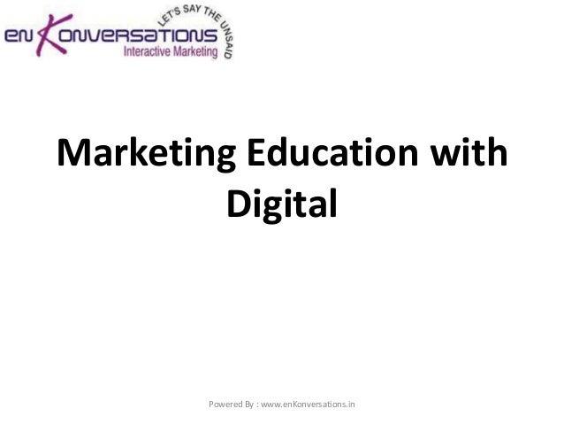 Marketing Education with        Digital        Powered By : www.enKonversations.in