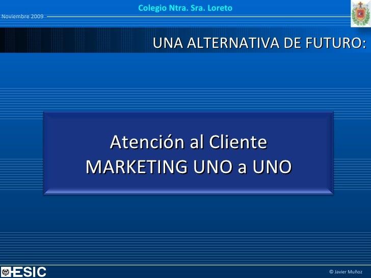 UNA ALTERNATIVA DE FUTURO: Atención al Cliente MARKETING UNO a UNO