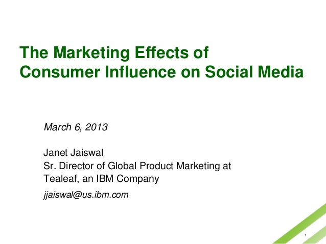 The Marketing Effects ofConsumer Influence on Social Media  March 6, 2013  Janet Jaiswal  Sr. Director of Global Product M...