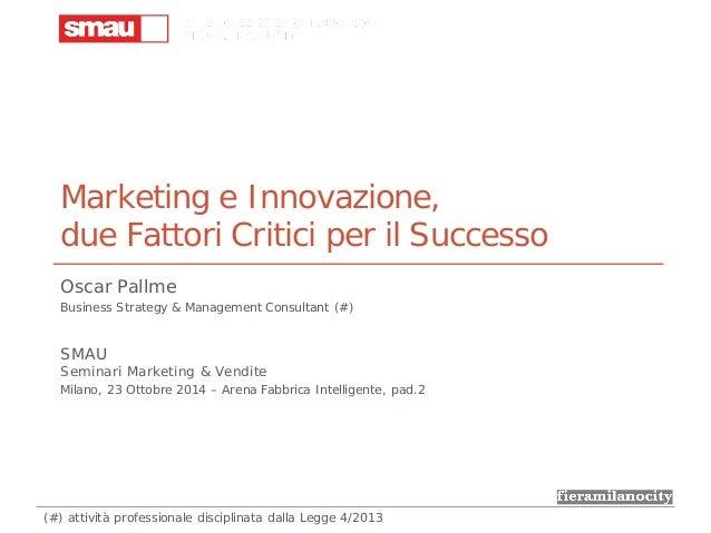 Marketing e Innovazione, due Fattori Critici per il Successo Oscar Pallme Business Strategy & Management Consultant (#) SM...