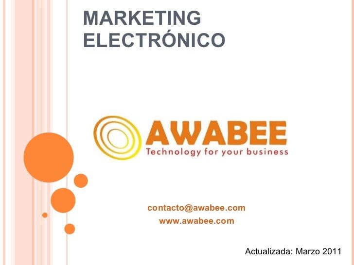MARKETING ELECTRÓNICO [email_address] www.awabee.com Actualizada: Marzo 2011