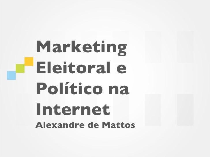MarketingEleitoral ePolítico naInternetAlexandre de Mattos