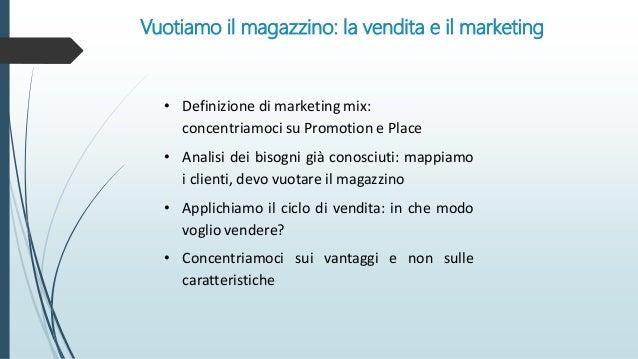 Vuotiamo il magazzino: la vendita e il marketing • Definizione di marketing mix: concentriamoci su Promotion e Place • Ana...