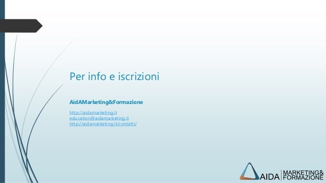 Per info e iscrizioni AidAMarketing&Formazione http://aidamarketing.it education@aidamarketing.it http://aidamarketing.it/...