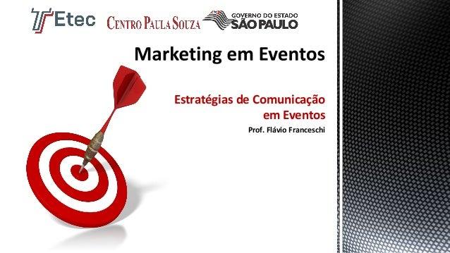 Estratégias de Comunicação em Eventos  Prof. Flávio Franceschi