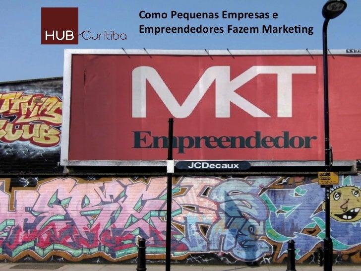 Como Pequenas Empresas e Empreendedores Fazem Marke4ng