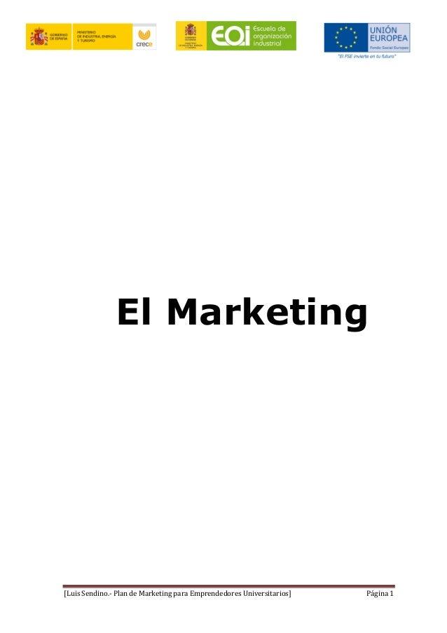 [Luis Sendino.-‐ Plan de Marketing para Emprendedores Universitarios]  Página 1 El Marketing