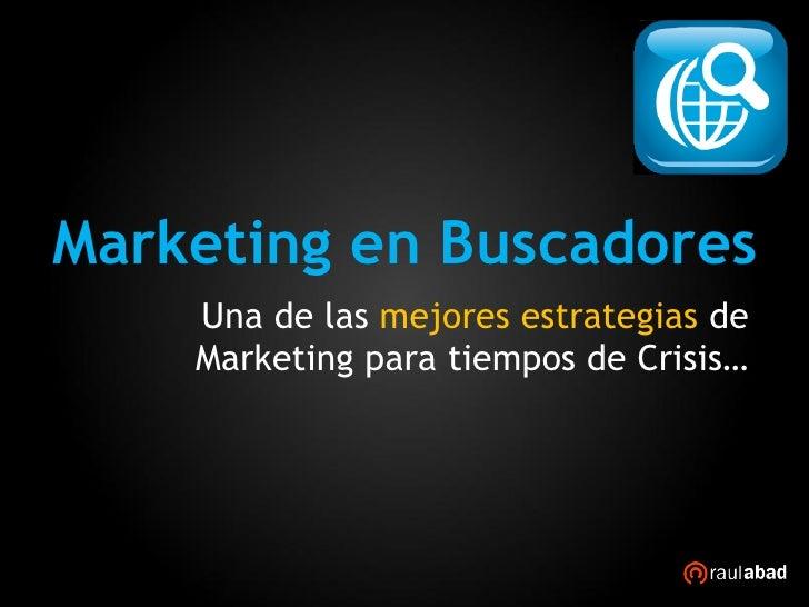Marketing en Buscadores     Una de las mejores estrategias de     Marketing para tiempos de Crisis…