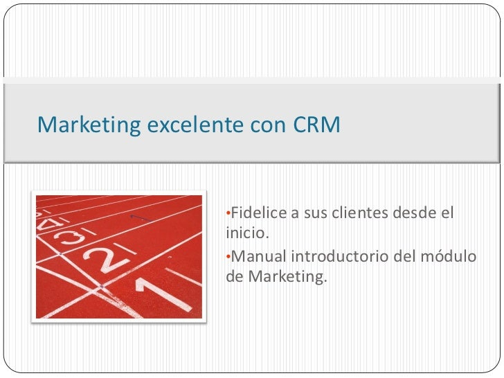 Marketing excelente con CRM                •Fidelice a sus clientes desde el                inicio.                •Manual...