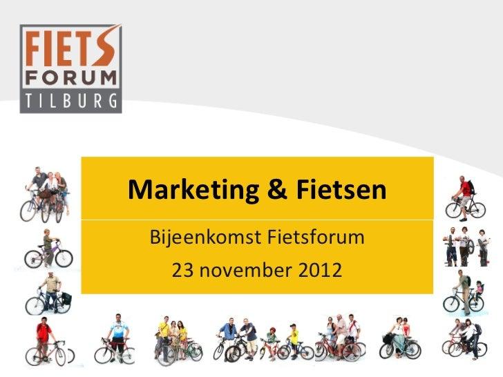 Marketing & Fietsen Bijeenkomst Fietsforum 23 november 2012