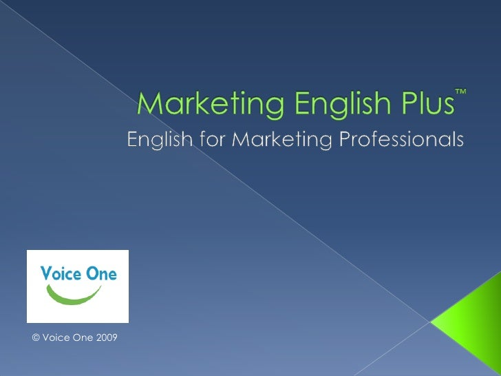 Marketing English Plus™<br />English for Marketing Professionals<br />© Voice One 2009<br />
