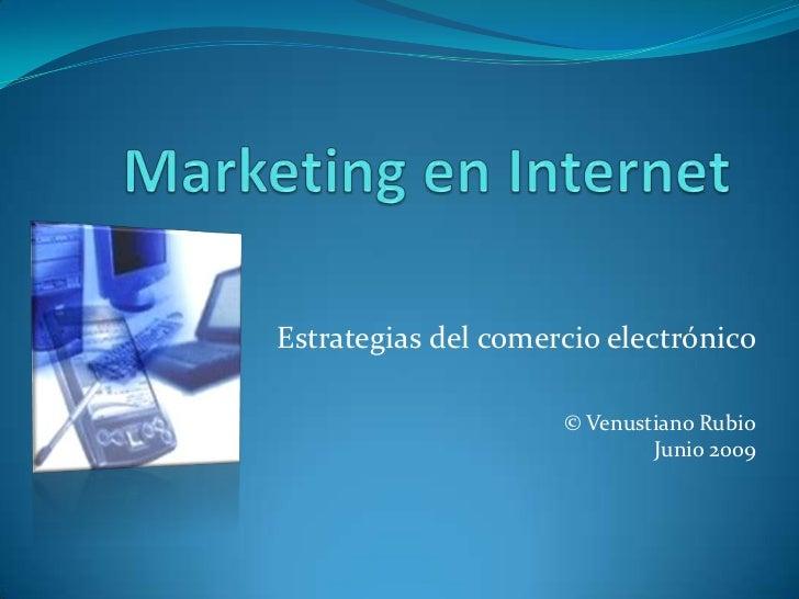 Marketing en Internet<br />Estrategias del comercio electrónico<br />© Venustiano Rubio<br />Junio 2009<br />
