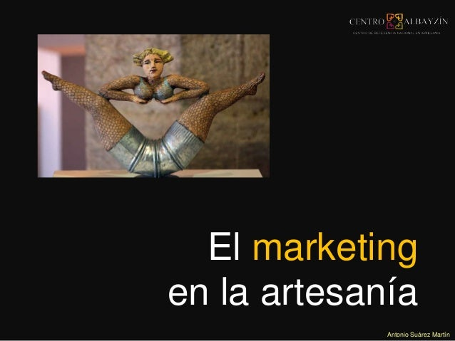 El marketing  en la artesanía  Antonio Suárez Martín