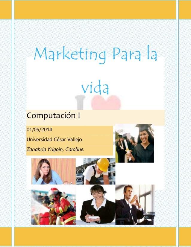 [Escriba texto] Página Marketing Para la vida Computación I 01/05/2014 Universidad César Vallejo Zanabria Yrigoin, Carolin...