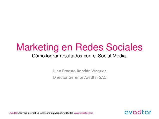 Marketing en Redes Sociales                   Cómo lograr resultados con el Social Media.                                 ...