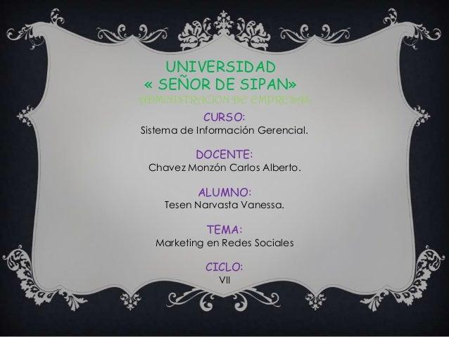 UNIVERSIDAD« SEÑOR DE SIPAN»ADMINISTRACION DE EMPRESASCURSO:Sistema de Información Gerencial.DOCENTE:Chavez Monzón Carlos ...
