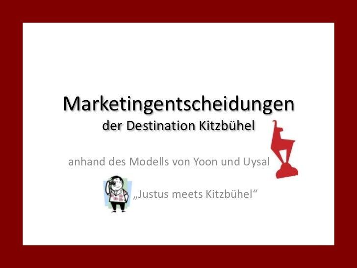 """Marketingentscheidungen der Destination Kitzbühel<br />anhand des Modells von Yoon und Uysal<br />""""Justus meets Kitzbühel""""..."""