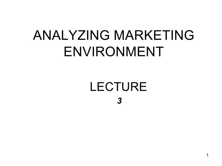 LECTURE  3 ANALYZING MARKETING ENVIRONMENT
