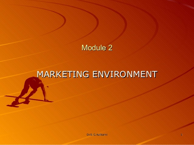 Module 2MARKETING ENVIRONMENT        Dr.S.G.Kulkarni   1