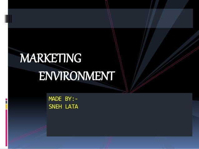 MARKETING ENVIRONMENT MADE BY:- SNEH LATA