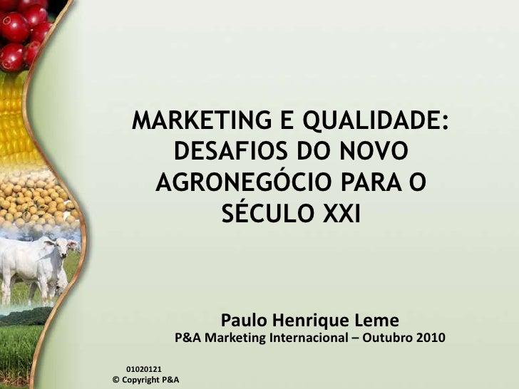 MARKETING E QUALIDADE:DESAFIOS DO NOVO AGRONEGÓCIO PARA O SÉCULO XXI<br />Paulo Henrique Leme<br />P&A Marketing Internaci...