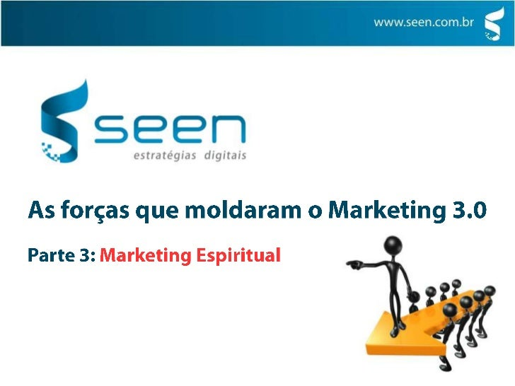 As forças que moldaram o Marketing 3.0<br />Parte 3: Marketing Espiritual<br />