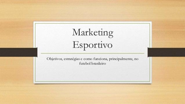 Marketing Esportivo Objetivos, estratégias e como funciona, principalmente, no futebol brasileiro