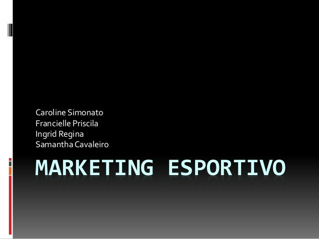 MARKETING ESPORTIVO Caroline Simonato Francielle Priscila Ingrid Regina SamanthaCavaleiro