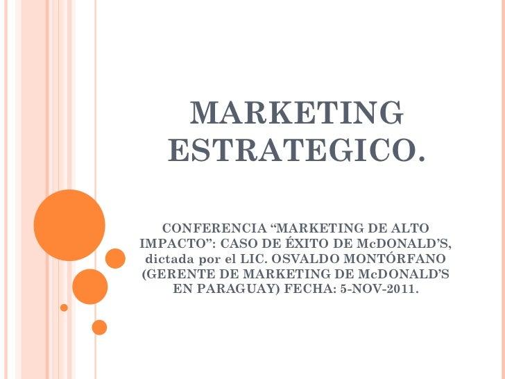 """MARKETING   ESTRATEGICO.   CONFERENCIA """"MARKETING DE ALTOIMPACTO"""": CASO DE ÉXITO DE McDONALD'S, dictada por el LIC. OSVALD..."""