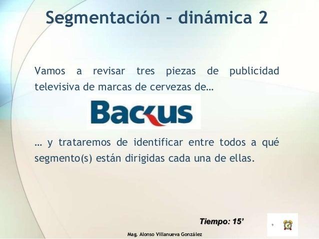 Mag. Alonso Villanueva González Segmentación – dinámica 2 Vamos a revisar tres piezas de publicidad televisiva de marcas d...