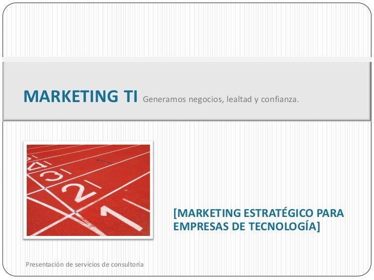 MARKETING TI Generamos negocios, lealtad y confianza.                                           [MARKETING ESTRATÉGICO PAR...