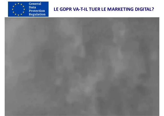 LE	GDPR	VA-T-IL	TUER	LE	MARKETING	DIGITAL?
