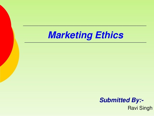 Marketing EthicsSubmitted By:-Ravi Singh