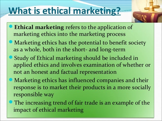 ethical issues in marketing research Ethical issues in marketing the way a company conducts its market research these days can have serious ethical repercussions.